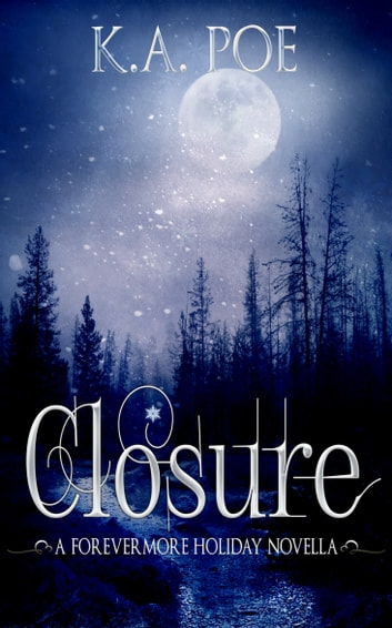 Closure: A Forevermore Novella (Forevermore 8.5) ebook by K.A. Poe