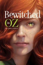 Bewitched in Oz ebook by Laura J. Burns