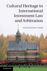 Cultural Heritage in International Investment Law and Arbitration ebook by Valentina Vadi
