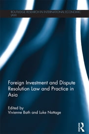 Foreign Investment and Dispute Resolution Law and Practice in Asia ebook by Vivienne Bath,Luke Nottage