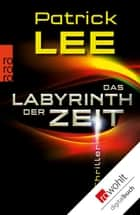 Das Labyrinth der Zeit ebook by Patrick Lee, Ulrike Thiesmeyer