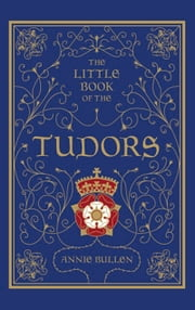 Little Book of the Tudors ebook by Annie Bullen