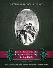 From the Parlor to the Altar - Romance and Marriage in the 1800s ebook by Zachary Chastain