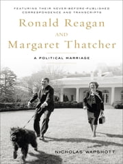 Ronald Reagan and Margaret Thatcher - A Political Marriage ebook by Nicholas Wapshott