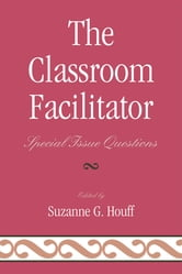 The Classroom Facilitator - Special Issue Questions ebook by Laurie S. Abeel,Teresa Coffman,Jane Huffman,H. Nicole Myers,Kavatus Newell,Patricia Reynolds,John St. Clair,Sharon Teabo,Norah S. Hooper