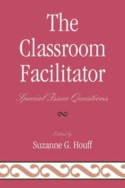 The Classroom Facilitator - Special Issue Questions ebook by Suzanne G. Houff,Laurie S. Abeel,Teresa Coffman,Jane Huffman,H. Nicole Myers,Kavatus Newell,Patricia Reynolds,John St. Clair,Sharon Teabo,Norah S. Hooper