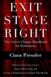 Exit Stage Right: The Career Change Handbook for Performers ebook by Ciara Pressler