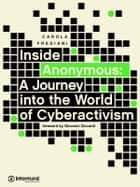 Inside Anonymous. A Journey into the World of Cyberactivism ebook by Carola Frediani