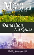 Dandelion Intrigues ebook by Meyari McFarland