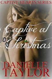 Captive at Christmas ebook by Danielle Taylor