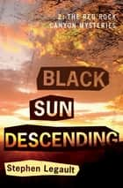 Black Sun Descending ebook by Stephen Legault