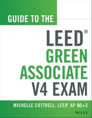 Guide to the LEED Green Associate V4 Exam ebook by Michelle Cottrell