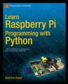 Learn Raspberry Pi Programming with Python ebook by Wolfram Donat