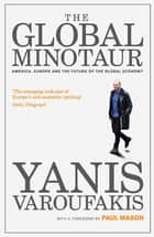 The Global Minotaur - America, Europe and the Future of the Global Economy ebook by Yanis Varoufakis, Paul Mason