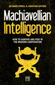 Machiavellian Intelligence - How to Survive and Rise in the Modern Corporation ebook by Dr. Mark Powell, Jonathan Gifford