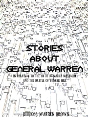 Stories about General Warren - in relation to the fifth of March massacre, and the battle of Bunker Hill ebook by Rebecca Warren Brown