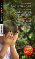 Sous sa protection - Séduction en eaux troubles - Dans la nuit du bayou ebook by Debra Webb, Julie Miller, Carla Cassidy