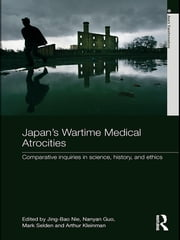 Japan's Wartime Medical Atrocities - Comparative Inquiries in Science, History, and Ethics ebook by Jing Bao Nie,Nanyan Guo,Mark Selden,Arthur Kleinman