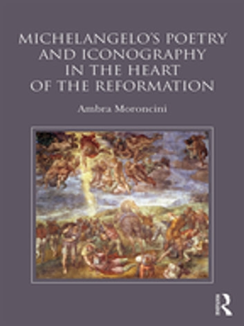 Michelangelo's Poetry and Iconography in the Heart of the Reformation ebook by Ambra Moroncini