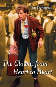 The Clown, from Heart to Heart ebook by Kurstjens, Ton