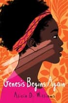 Genesis Begins Again ebook by Alicia D. Williams