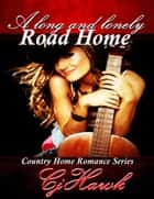 A Long And Lonely Road Home ebook by CJ Hawk