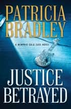 Justice Betrayed (A Memphis Cold Case Novel Book #3) ebook by Patricia Bradley