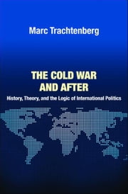 The Cold War and After - History, Theory, and the Logic of International Politics ebook by Marc Trachtenberg