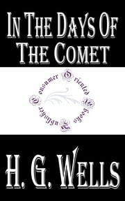 In the Days of the Comet ebook by H.G. Wells