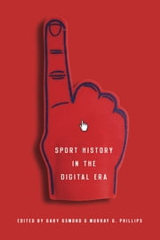 Sport History in the Digital Era ebook by Gary Osmond,Murray Phillips