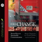 Communicating for a Change - Seven Keys to Irresistible Communication audiobook by Andy Stanley