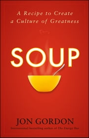 Soup - A Recipe to Create a Culture of Greatness ebook by Jon Gordon