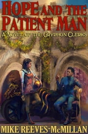Hope and the Patient Man - The Gryphon Clerks, #3 ebook by Mike Reeves-McMillan