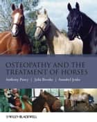 Osteopathy and the Treatment of Horses ebook by Anthony Pusey,Julia Brooks,Annabel Jenks