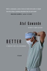 Better - A Surgeon's Notes on Performance ebook by Atul Gawande
