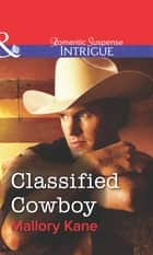 Classified Cowboy (Mills & Boon Intrigue) ebook by Mallory Kane