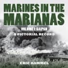 Marines in the Marianas, Volume 1 - Saipan. A Pictorial Record ebook by Eric Hammel