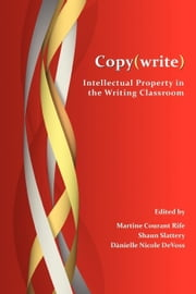 Copy(write): Intellectual Property in the Writing Classroom ebook by Rife, Martine Courant