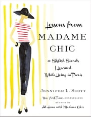Lessons from Madame Chic - 20 Stylish Secrets I Learned While Living in Paris ebook by Jennifer L. Scott