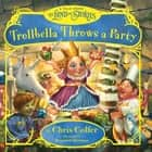 Trollbella Throws a Party - A Tale from the Land of Stories audiobook by Chris Colfer