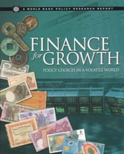Finance for Growth: Policy Choices in a Volatile World ebook by World Bank Group