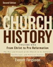 Church History, Volume One: From Christ to the Pre-Reformation - The Rise and Growth of the Church in Its Cultural, Intellectual, and Political Context ebook by Everett Ferguson