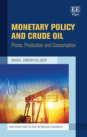 Monetary Policy and Crude Oil - Prices, Production and Consumption ebook by Basil Oberholzer