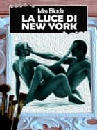 La luce di New York eBook by Miss Black