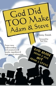 God Did Too Make Adam & Steve ebook by Denny Smith