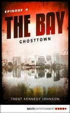 The Bay - Ghosttown ebook by Trent Kennedy Johnson