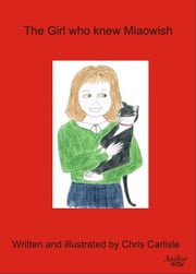 The Girl Who Knew Miaowish ebook by Chris Carlisle