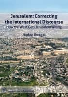 Jerusalem: Correcting the International Discourse - How the West Gets Jerusalem Wrong ebook by Jerusalem Center for Public Affairs