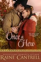 Once a Hero - The Kincaids - Book Four ebook by Raine Cantrell
