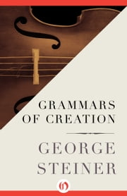 Grammars of Creation ebook by George Steiner